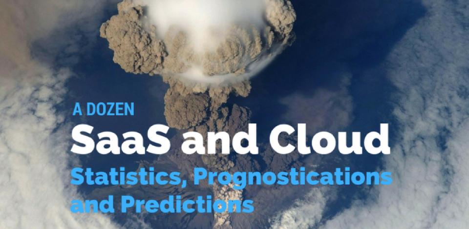 A Dozen 2017 SaaS and Cloud Statistics, Prognostications and Predictions