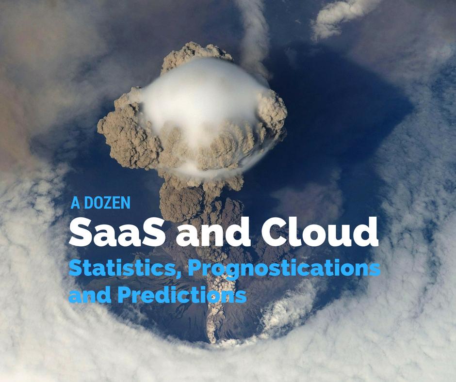 A Dozen 2017 SaaS and Cloud Statistics, Prognostications and Predictions